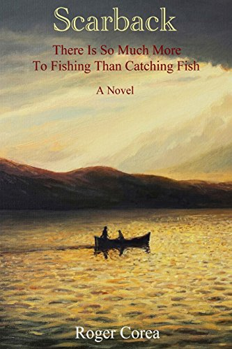Scarback: There Is So Much More To Fishing Than Catching Fish: Corea, Roger