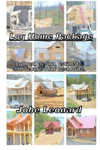 9781495996672: Log Home Package: Budget, Design, Estimate, and Secure Your Best Price