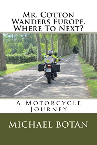 9781496004918: Mr. Cotton Wanders Europe. Where To Next?: A Couple's Wandering Motorcycle Journey Through Europe (Mr. Cotton Wanders the Planet) (Volume 1)