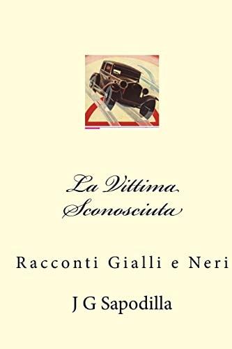 La Vittima Sconosciuta: Racconti Gialli E Neri: J. G. Sapodilla
