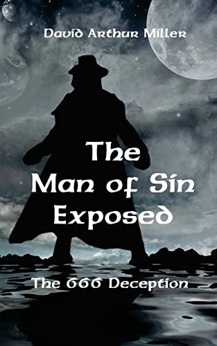 The Man of Sin Exposed: The 666: David Arthur Miller