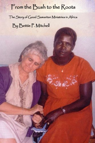 9781496011725: From the Bush to the Roots: The Story of Good Samaritan Ministries in Africa