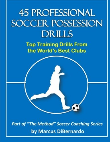 9781496016638: 45 Professional Soccer Possession Drills: Top Training Drills From the World's Best Clubs