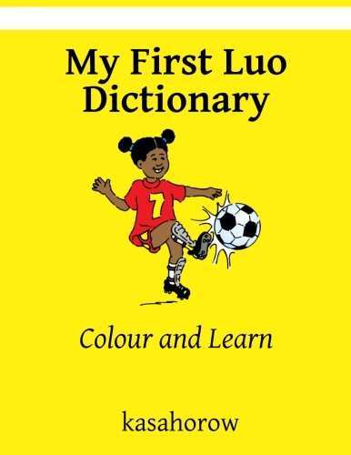 My First Luo Dictionary: Colour and Learn: kasahorow
