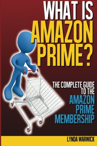 9781496018953: What is Amazon Prime?: The Complete Guide to Amazon Prime