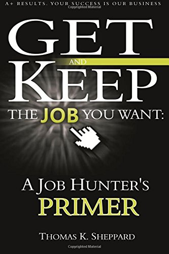 9781496022998: A Job Hunter's Primer: Get and Keep the Job You Want: Volume 5