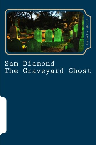Sam Diamond the Graveyard Chost: The Graveyard: Pamela Wolf