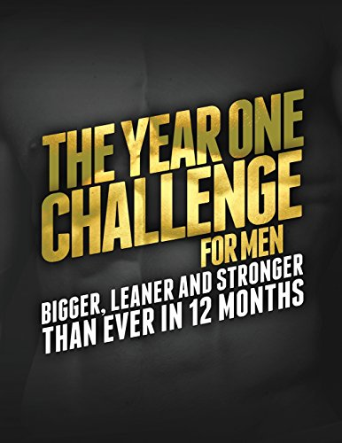 9781496025920: The Year 1 Challenge for Men: Bigger, Leaner, and Stronger Than Ever in 12 Months (Build Muscle, Get Lean, Stay Healthy Series)
