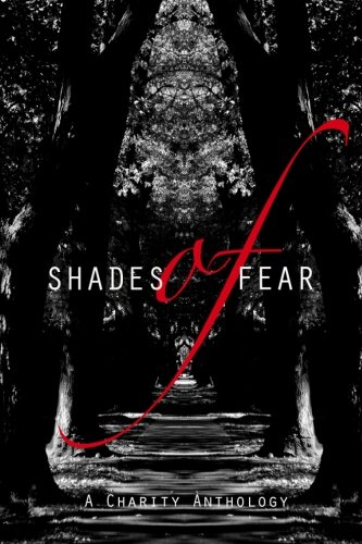 Shades of Fear: A Charity Anthology: Scott, D.L.