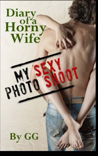 9781496045805: Diary of a Horny Wife: My Sexy Photo Shoot (Volume 1)