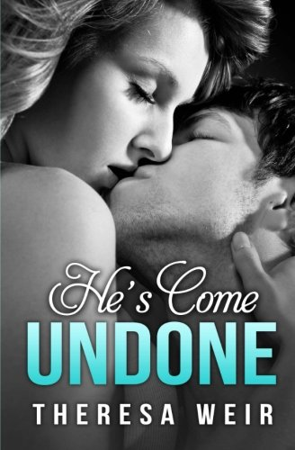 He's Come Undone: Theresa Weir