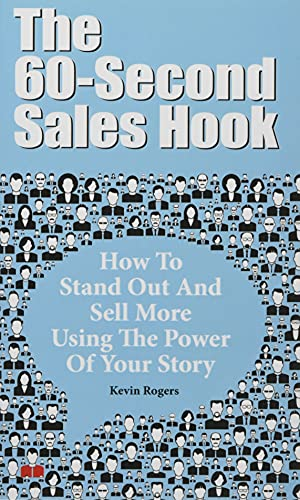 9781496047830: The 60-Second Sales Hook: How To Stand Out And Sell More Using the Power Of Your Story