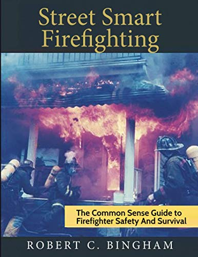 street smart firefighting: the common sense guide to firefighter safety and survival: bingham, mr ...