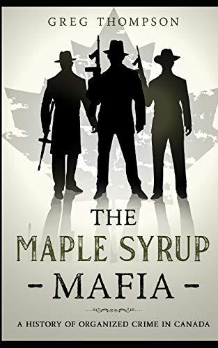 9781496049612: The Maple Syrup Mafia: A History of Organized Crime In Canada