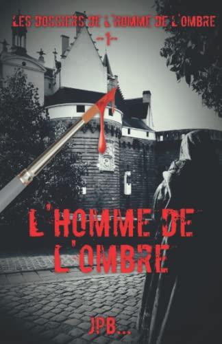 9781496051042: L'HOMME de l'OMBRE (Les dossiers de l'homme de l'ombre) (Volume 1) (French Edition)