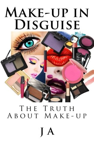 Make-up in Disguise: The Truth About Cosmetics: A, J