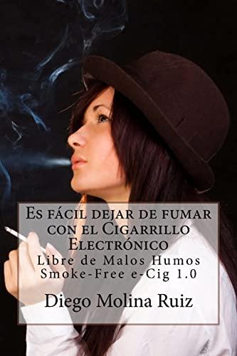 9781496054821: Es fácil dejar de fumar con el CIGARRILLO ELECTRÓNICO: Libre de Malos Humos - Smoke-Free e-Cig 1.0 (Spanish Edition)