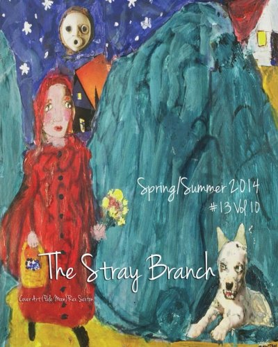The Stray Branch: Spring/Summer 2014 (Paperback): 13 Vol 10