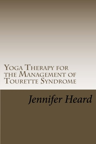 Yoga Therapy for the Management of Tourette's Syndrome: Heard, Jennifer L