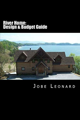 River Home: Budget, Design, Estimate, and Secure Your Best Price: Jobe David Leonard