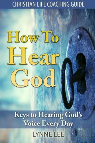 9781496069580: How To Hear God: Keys To Hearing God's Voice Every Day (Christian Life Coaching Guide) (Volume 1)