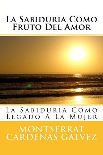 La Sabiduria Como Fruto del Amor: La: Montserrat Cardenas Galvez