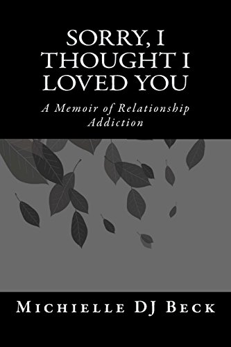9781496071262: Sorry, I Thought I Loved You: A Memoir of Relationship Addiction