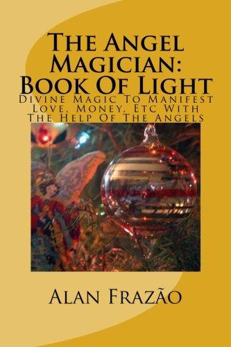 The Angel Magician Book Of Light: Divine: Alan Q. Frazão