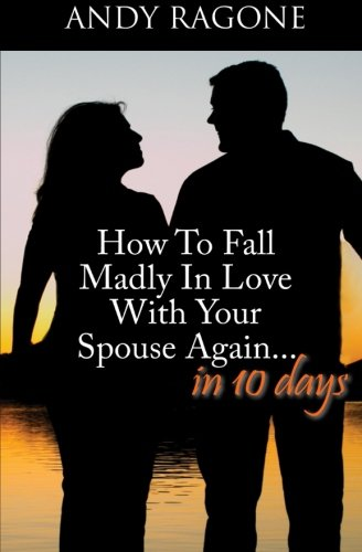 9781496072177: How To Fall Madly In Love With Your Spouse Again... In Ten Days