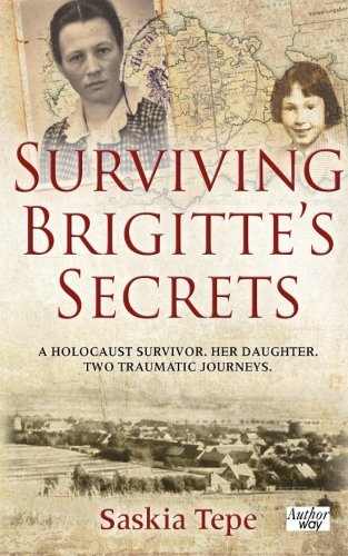 Surviving Brigitte's Secrets: A Holocaust Survivor.  Her Daughter.  Two Traumatic Journeys.: ...
