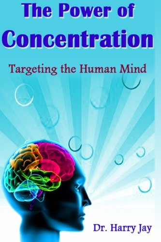 The Power of Concentration: Targeting the Human Mind: Dr. Harry Jay