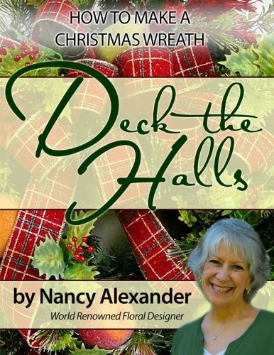 Deck The Halls: How to Make a Christmas Wreath: Alexander, Nancy