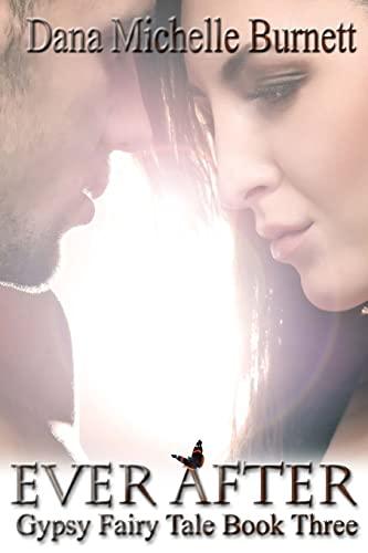 Ever After (Gypsy Fairy Tale Series) (Volume 3): Burnett, Dana Michelle
