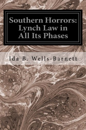 southern horrors Southern horrors: lynch law in all its phases (1892) digital history id 3614 author: ida b wells  if southern white men are not careful, they will over-reach.