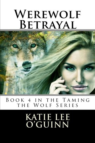 9781496093745: Werewolf Betrayal: Book 4 in the Taming the Wolf Series (Volume 4)