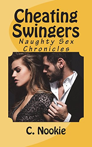 Cheating Swingers: Naughty Sex Chronicles (Volume 1): Nookie, C.
