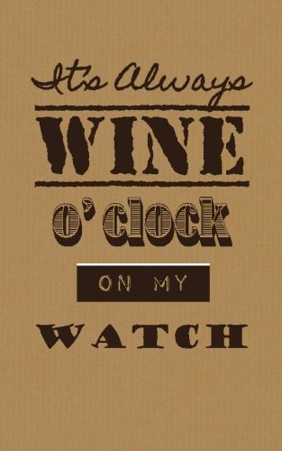 9781496098382: It's Always Wine O'clock on My Watch: Wine Tasting Journal / Diary / Notebook: Volume 8 (SipSwirlSwallow Wine Tasting Journals)