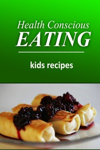 9781496100153: Health Conscious Eating - Kids Recipes: Healthy Cookbook for Beginners