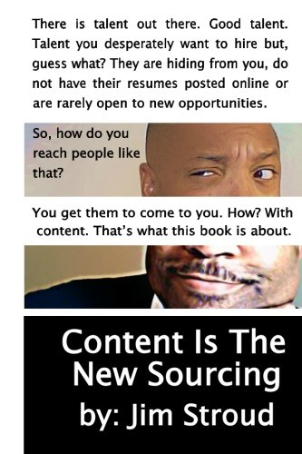 Content Is The New Sourcing: Strategies for Attracting and Engaging Passive Candidates: Stroud, Jim