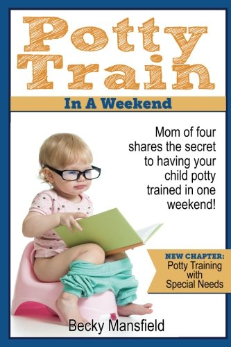 9781496106339: Potty Train in a Weekend: Mom of four shares the secrets to having your child potty trained in a weekend