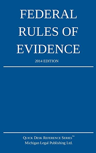 Federal Rules of Evidence 2014 Edition: Michigan Legal Publishing