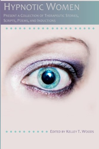 Hypnotic Women: Present a Collection of Therapeutic Stories, Scripts, Poems and Inductions: Woods, ...