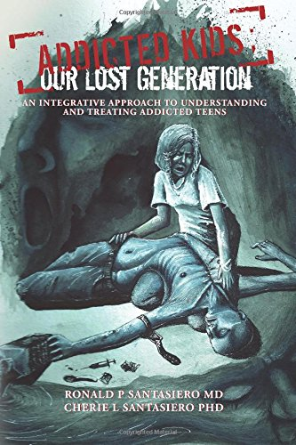 9781496112095: Addicted Kids; Our lost generation: An integrative approach to understanding and treating addiction in teens