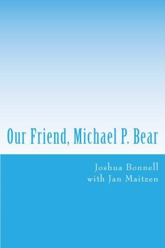 Our Friend, Michael P. Bear (Our Friends) (Volume 2): Bonnell, Joshua
