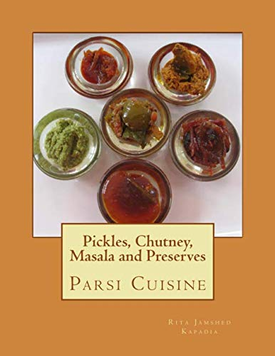 9781496124128: Pickles, Chutney, Masala and Preserves: Parsi Cuisine