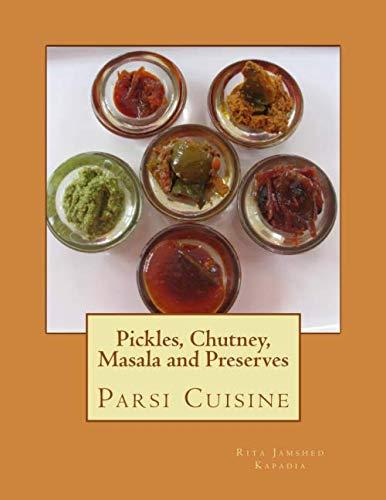 Pickles, Chutney, Masala and Preserves: Parsi Cuisine: Kapadia, Rita Jamshed