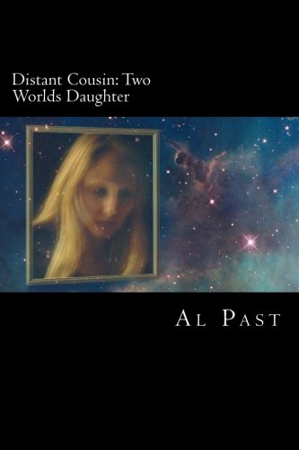 Two Worlds Daughter: Distant Cousin (The Distant Cousin series) (Volume 6): Past, Al