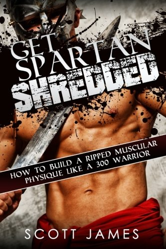 9781496136091: Get Spartan Shredded: How to Build a Muscular Ripped Physique like a 300 Warrior