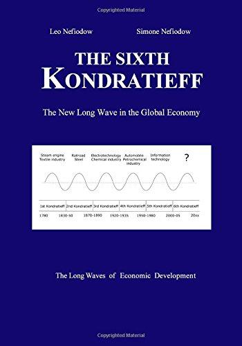 The Sixth Kondratieff: A New Long Wave in the Global Economy: Nefiodow, Leo; Nefiodow, Simone