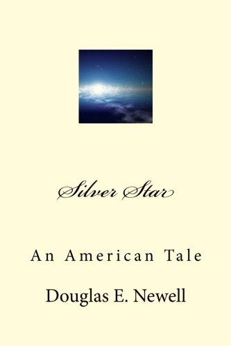 Silver Star: An American Tale: Newell, Douglas E.